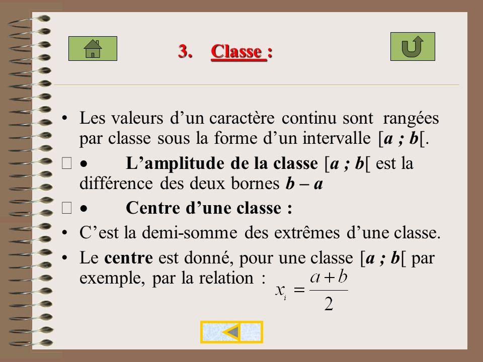 3. Classe : Les valeurs d'un caractère continu sont rangées par classe sous la forme d'un intervalle [a ; b[.